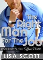 The Right Man For The Job (short story #3 from Office Flirts!) ebook by Lisa Scott