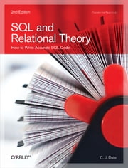 SQL and Relational Theory - How to Write Accurate SQL Code ebook by C.J. Date