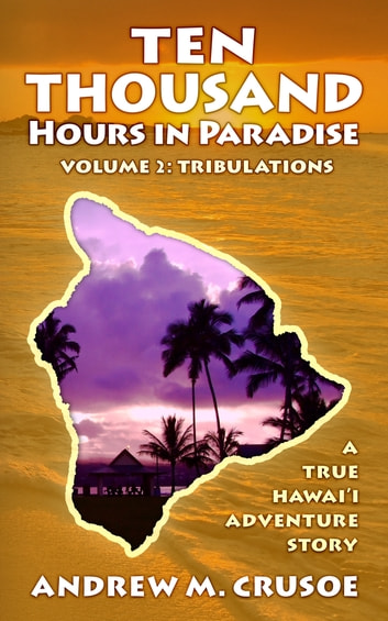 Ten Thousand Hours in Paradise - Tribulations ebook by Andrew M. Crusoe