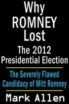 Why Romney Lost The 2012 Presidential Election ebook by Mark Allen