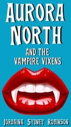 Aurora North and the Vampire Vixens - Things that go Bump in the Night, #1 ebook by Jordaina Sydney Robinson