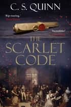 The Scarlet Code - From the bestselling author of The Thief Taker series ebook by C. S. Quinn