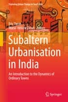 Subaltern Urbanisation in India - An Introduction to the Dynamics of Ordinary Towns ebook by Eric Denis, Marie-Hélène Zérah