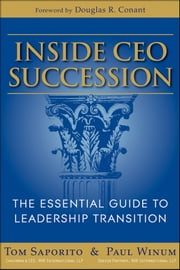 Inside CEO Succession - The Essential Guide to Leadership Transition ebook by Thomas J. Saporito,Paul Winum