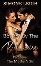 The Master's Sin - Bought by the Billionaire, #7 ebook by Simone Leigh