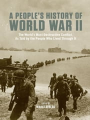 A People's History of World War II - The World's Most Destructive Conflict, As Told By the People Who Lived Through It ebook by Marc Favreau