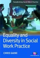Equality and Diversity in Social Work Practice ebook by Dr Chris Gaine