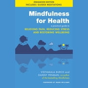 Mindfulness for Health - A practical guide to relieving pain, reducing stress and restoring wellbeing audiobook by Vidyamala Burch, Dr Danny Penman