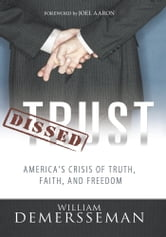 Dissed Trust - America's Crisis of Truth, Faith, and Freedom ebook by William DeMersseman