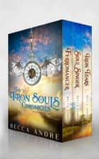 The Iron Souls Chronicles: Volume One - A Steampunk-flavored Historical Fantasy ebook by Becca Andre