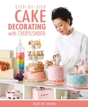 Step-by-step Cake Decorating with Cherylshuen ebook by Kok Pei Shuen