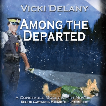 Among the Departed - A Constable Molly Smith Mystery audiobook by Vicki Delany,Poisoned Pen Press