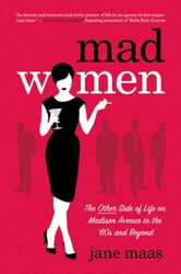 Mad Women - The Other Side of Life on Madison Avenue in the '60s and Beyond ebook by Jane Maas