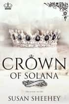 Crown of Solana - The Royals of Solana Series ebook by Susan Sheehey