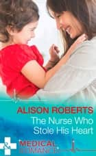 The Nurse Who Stole His Heart (Mills & Boon Medical) (Wildfire Island Docs, Book 2) ebook by Alison Roberts
