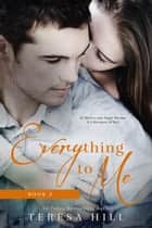 Everything To Me (Book 5) - Everything To Me, #5 ebook by Teresa Hill