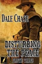 Disturbing the Peace ebook by Dale Chase