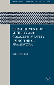 Crime Prevention, Security and Community Safety Using the 5Is Framework ebook by P. Ekblom