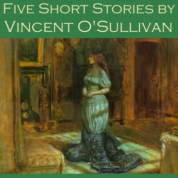 Five Short Stories by Vincent O'Sullivan audiobook by Vincent O'Sullivan