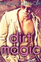 Dirt Magic ebook by Hollis Shiloh