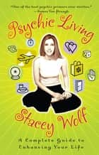 Psychic Living ebook by Stacey Wolf