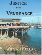 Justice With Vengeance ebook by William Kellar