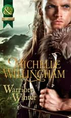 Warriors In Winter: In the Bleak Midwinter (The MacEgan Brothers) / The Holly and the Viking (The MacEgan Brothers) / A Season to Forgive (The MacEgan Brothers) (Mills & Boon Historical) ebook by Michelle Willingham
