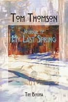 Tom Thomson - Journal of My Last Spring ebook by Tim Bouma