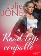 Road-trip coupable – Une nouvelle érotique ebook by Julie Jones, Alison Francis