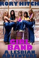 Girl Band - A Lesbian Adventure ebook by Rory Hitch