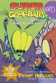 Super Goofballs, Book 4: Attack of the 50-Foot Alien Creep-oids! ebook by Peter Hannan,Peter Hannan