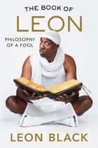 The Book of Leon - Philosophy of a Fool ebook by