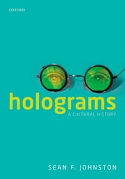 Holograms - A Cultural History ebook by Sean F. Johnston