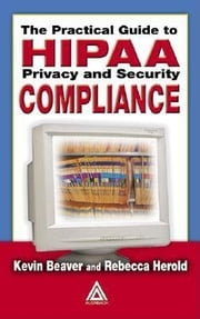 The Practical Guide to HIPAA Privacy and Security Compliance ebook by Herold, Rebecca