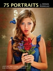 75 Portraits by Hernan Rodriguez - Lighting and Posing Techniques for Portrait Photographers ebooks by Hernan Rodriguez