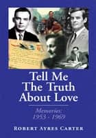 Tell Me The Truth About Love ebook by Robert Ayres Carter