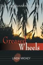Greased Wheels: A Kyle Shannon Mystery ebook by Linda Mickey