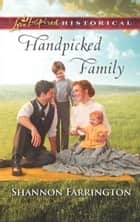 Handpicked Family (Mills & Boon Love Inspired Historical) ebook by Shannon Farrington