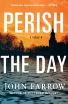 Perish the Day - A Thriller ebook by John Farrow