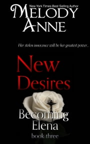New Desires - Becoming Elena - Book Three ebook by Melody Anne