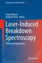 Laser-Induced Breakdown Spectroscopy - Theory and Applications ebook by Sergio Musazzi, Umberto Perini