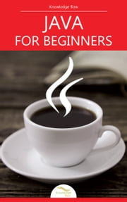 Java for Beginners - by Knowledge flow ebook by Knowledge flow