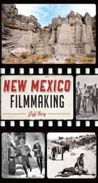 New Mexico Filmmaking ebook by Jeff Berg
