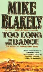 Too Long at the Dance - The sequel to 'Shortgrass Song' ebook by Mike Blakely