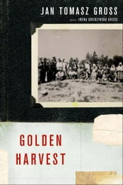 Golden Harvest:Events at the Periphery of the Holocaust - Events at the Periphery of the Holocaust ebook by Jan Tomasz Gross,Irena Grudzinska Gross