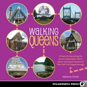 Walking Queens - 30 Tours for Discovering the Diverse Communities, Historic Places, and Natural Treasures of New York City's Largest Borough ebook by Adrienne Onofri