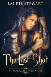 The Last Shot - A Terreagles Short Story ebook by Laurie Stewart