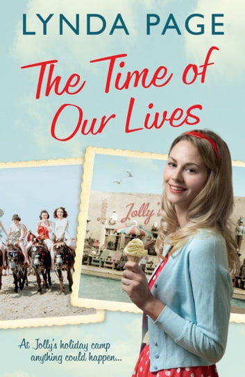 The Time Of Our Lives - At Jolly's Holiday Camp, anything could happen… (Jolly series, Book 1) ebook by Lynda Page