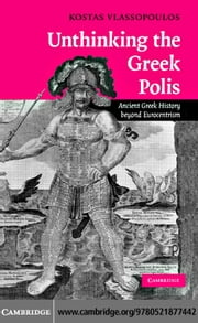 Unthinking the Greek Polis ebook by Vlassopoulos,Kostas