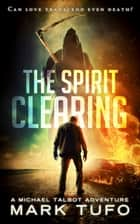 The Spirit Clearing ebook by Mark Tufo